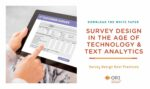 White Paper: Survey Design in the Age of Technology & Text Analytics